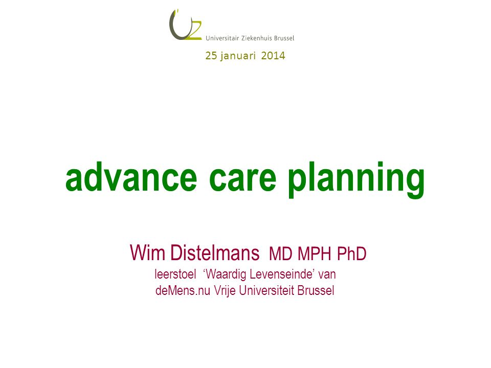 advance care planning Wim Distelmans MD MPH PhD 25 januari 2014
