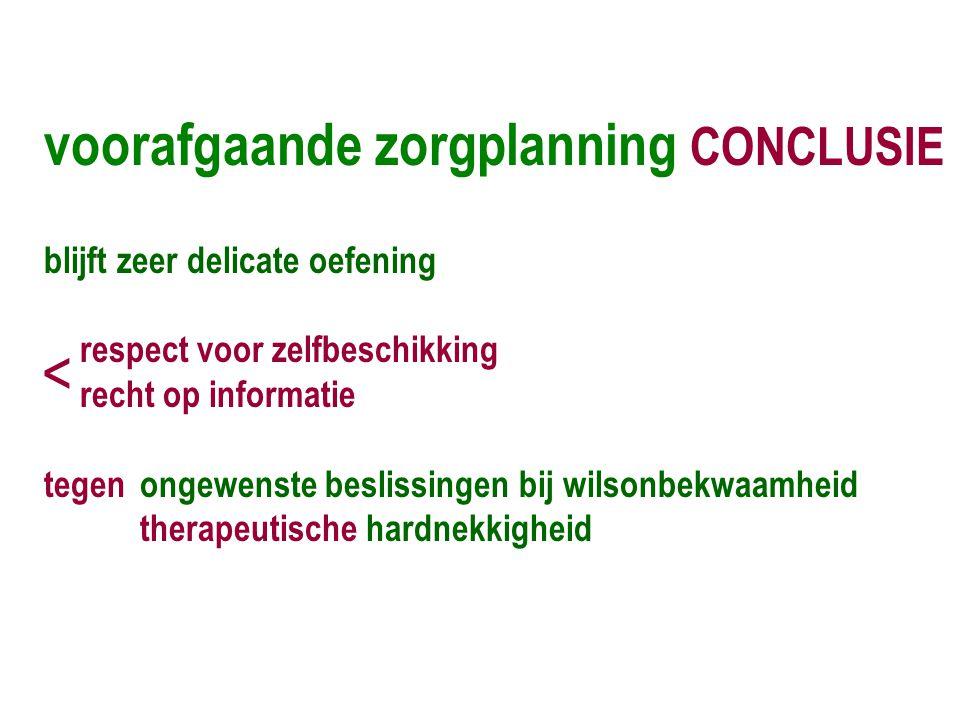 < voorafgaande zorgplanning CONCLUSIE blijft zeer delicate oefening