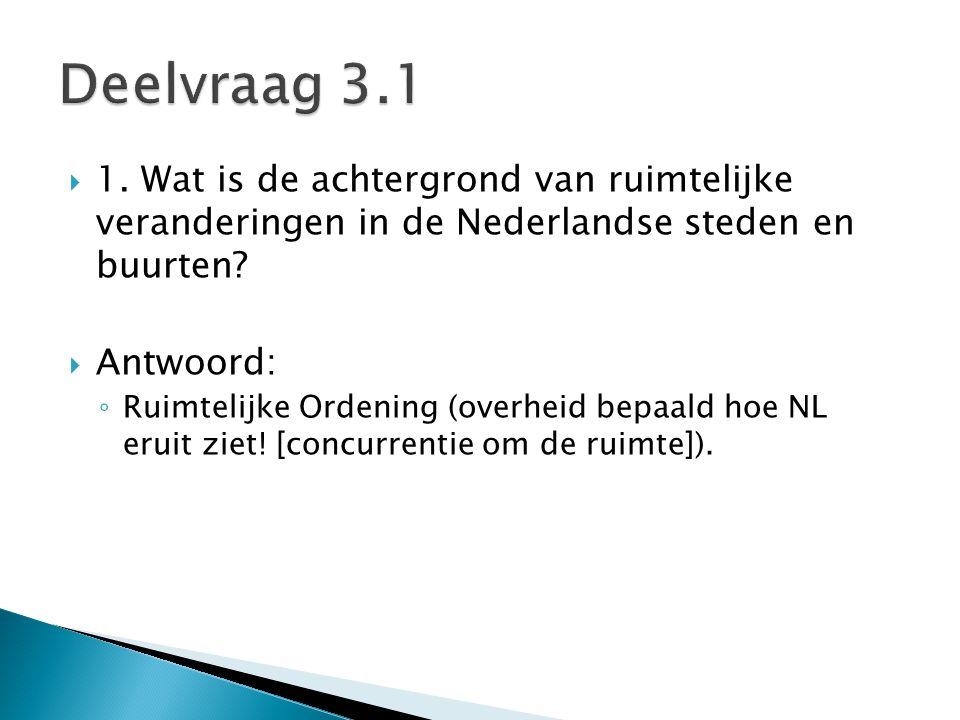 Deelvraag 3.1 1. Wat is de achtergrond van ruimtelijke veranderingen in de Nederlandse steden en buurten