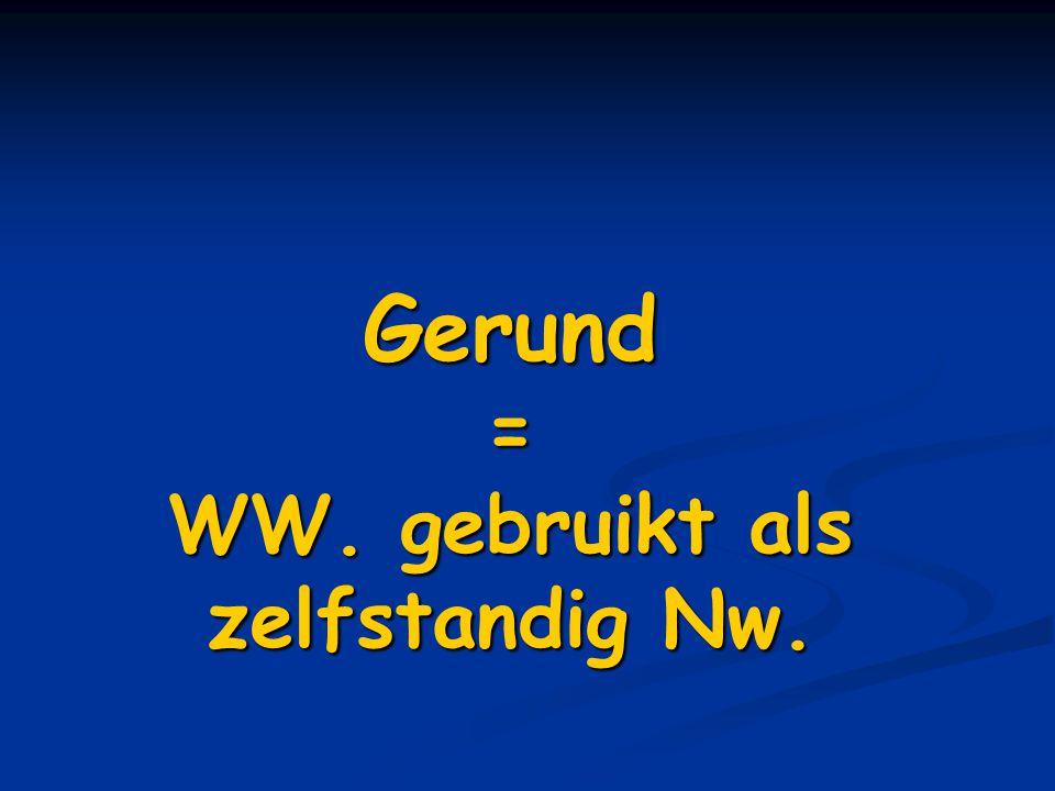 Gerund = WW. gebruikt als zelfstandig Nw.