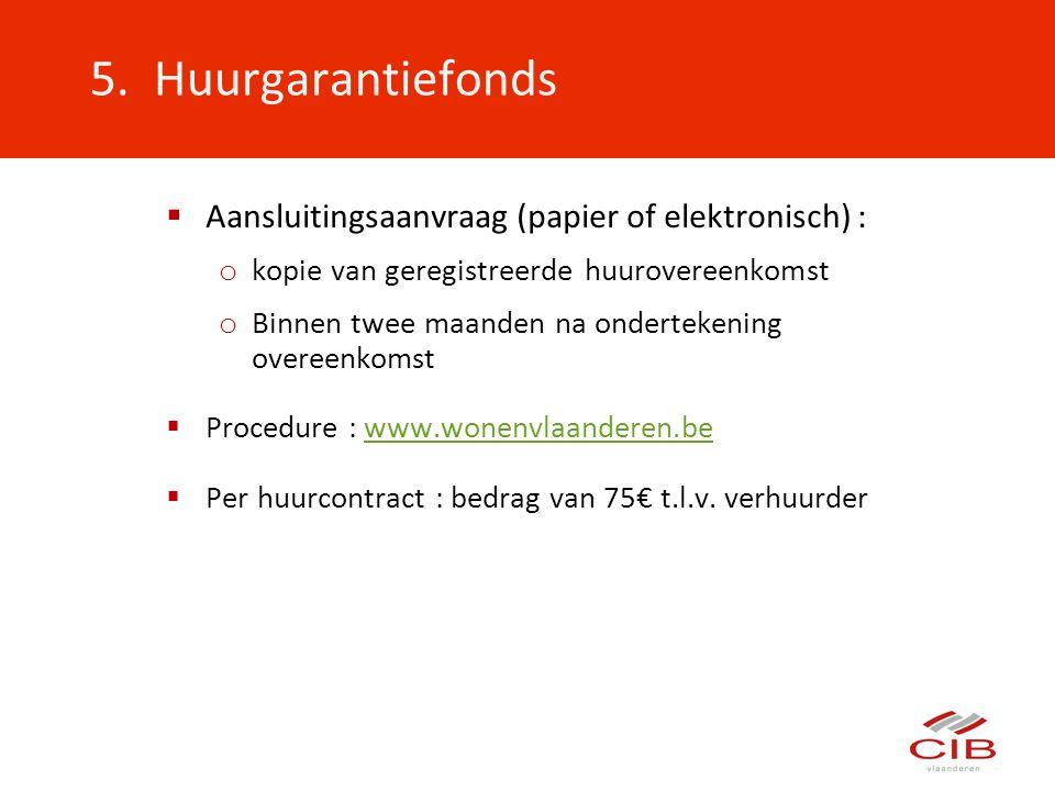 5. Huurgarantiefonds Aansluitingsaanvraag (papier of elektronisch) :
