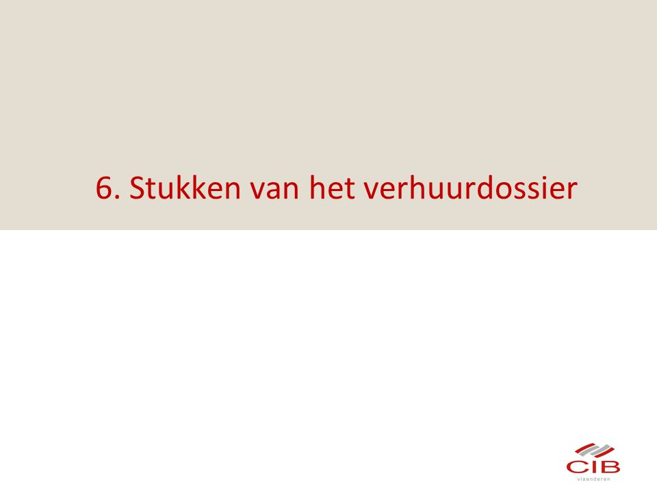 6. Stukken van het verhuurdossier