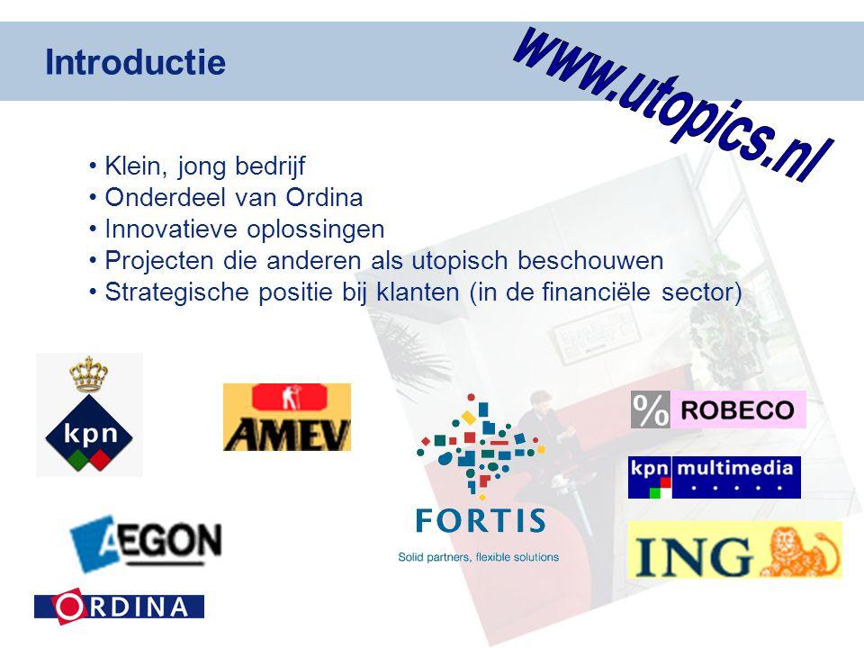 www.utopics.nl Introductie Klein, jong bedrijf Onderdeel van Ordina