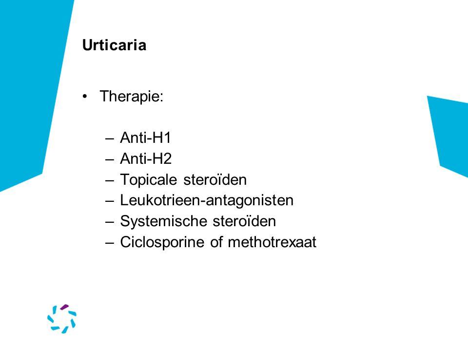 Urticaria Therapie: Anti-H1. Anti-H2. Topicale steroïden. Leukotrieen-antagonisten. Systemische steroïden.