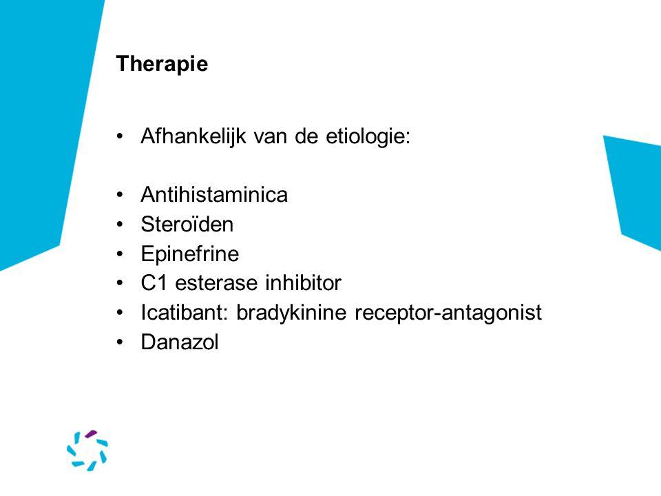 Therapie Afhankelijk van de etiologie: Antihistaminica. Steroïden. Epinefrine. C1 esterase inhibitor.