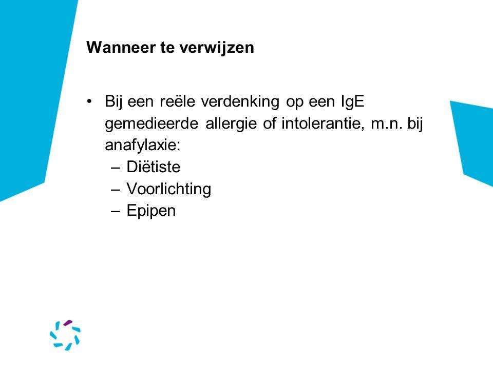 Wanneer te verwijzen Bij een reële verdenking op een IgE gemedieerde allergie of intolerantie, m.n. bij anafylaxie: