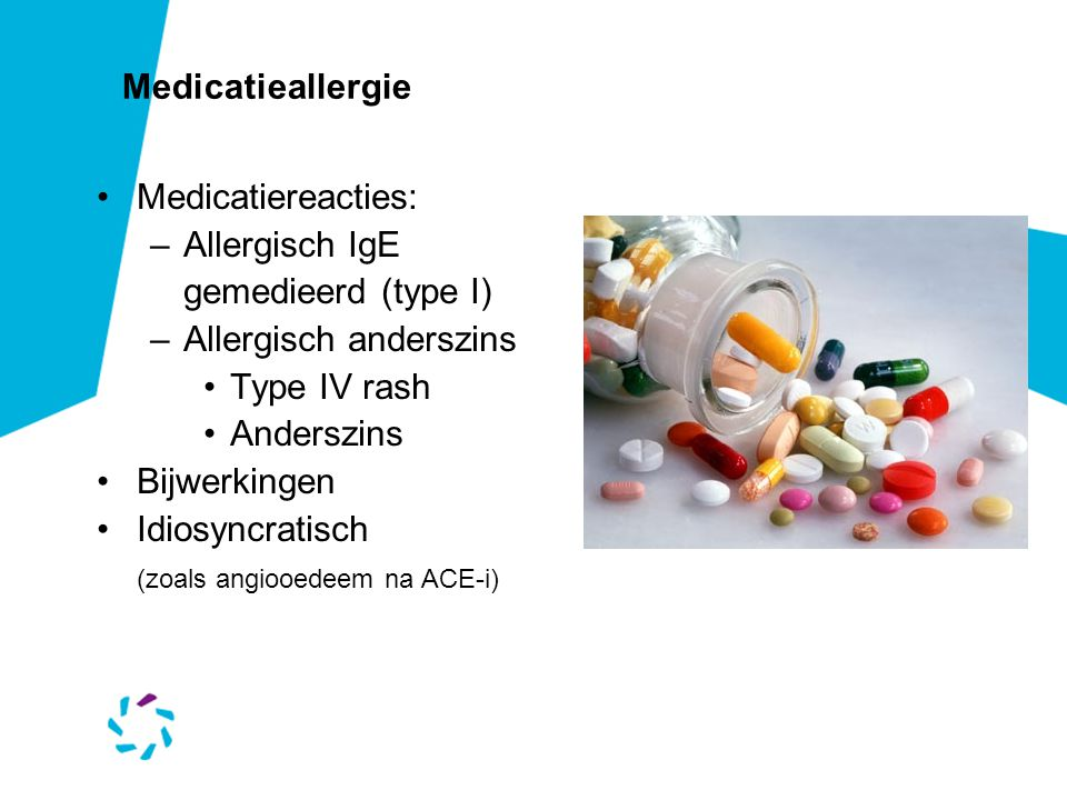 Medicatieallergie Medicatiereacties: Allergisch IgE gemedieerd (type I) Allergisch anderszins. Type IV rash.