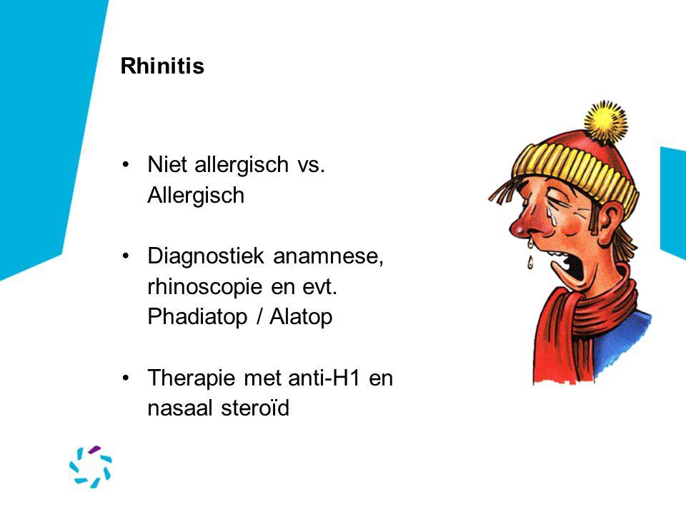 Rhinitis Niet allergisch vs. Allergisch. Diagnostiek anamnese, rhinoscopie en evt. Phadiatop / Alatop.
