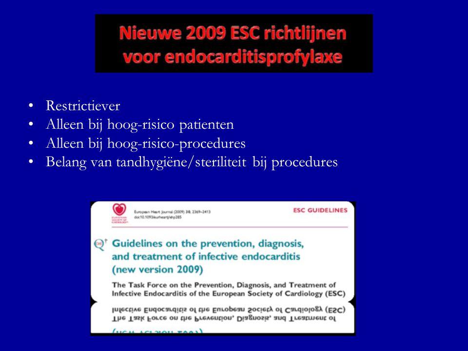 Restrictiever Alleen bij hoog-risico patienten. Alleen bij hoog-risico-procedures.