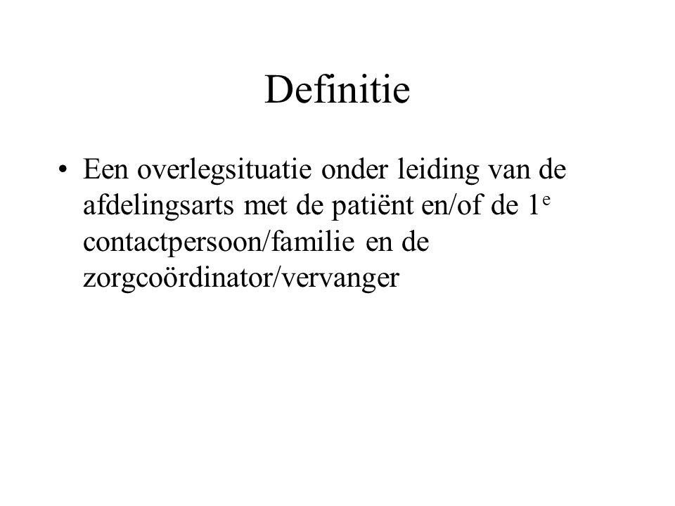 Definitie Een overlegsituatie onder leiding van de afdelingsarts met de patiënt en/of de 1e contactpersoon/familie en de zorgcoördinator/vervanger.