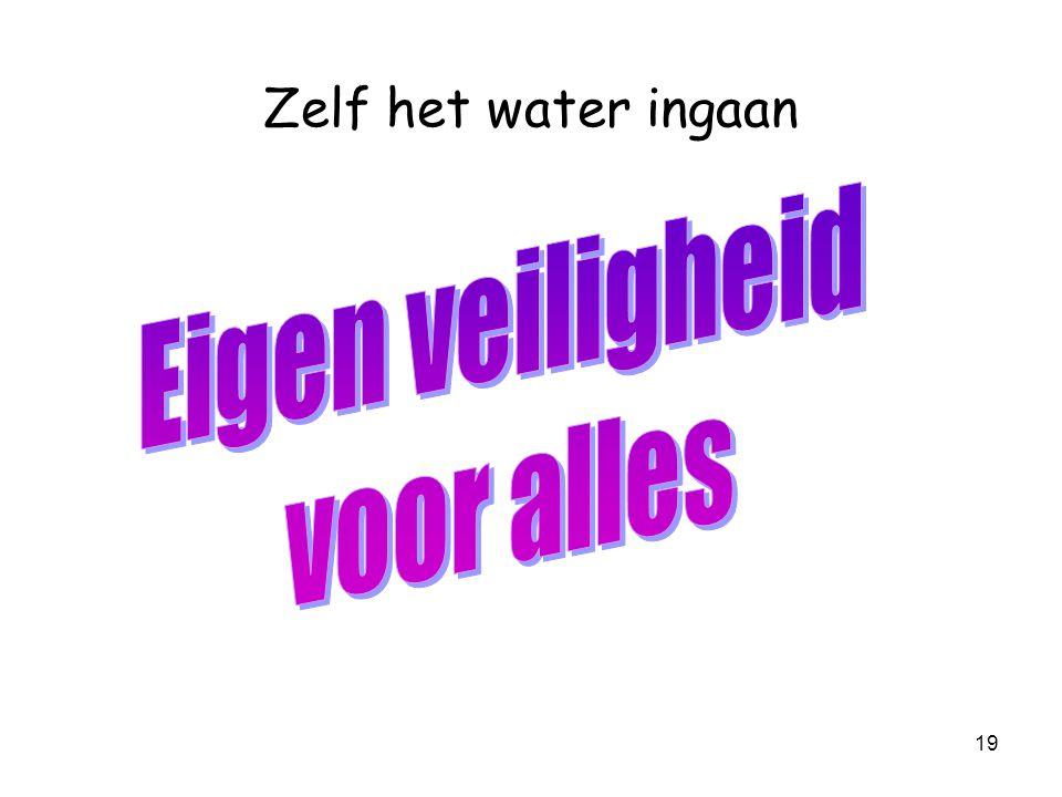 Zelf het water ingaan Eigen veiligheid voor alles