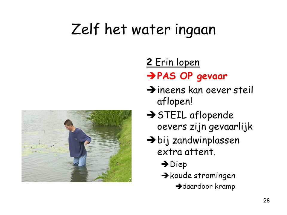 Zelf het water ingaan 2 Erin lopen PAS OP gevaar