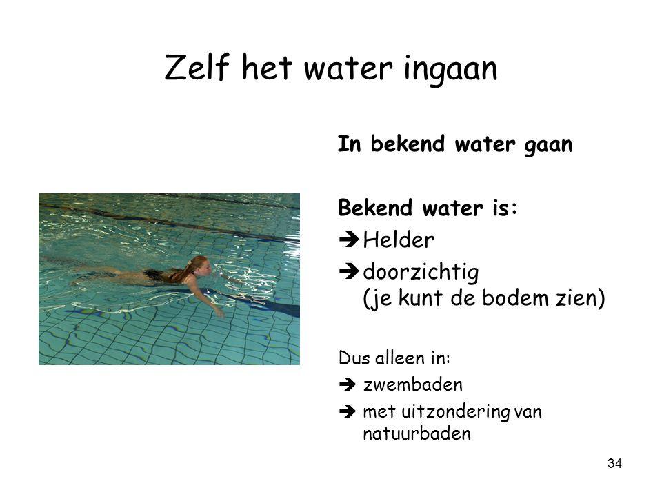 Zelf het water ingaan In bekend water gaan Bekend water is: Helder