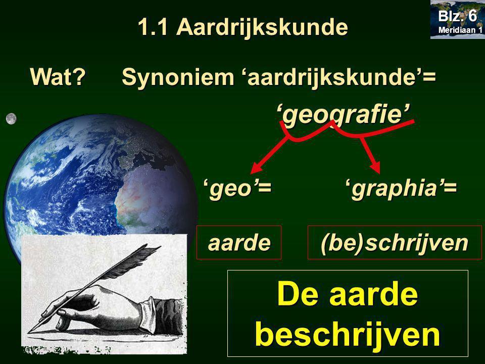 De aarde beschrijven 'geografie' 1.1 Aardrijkskunde Wat