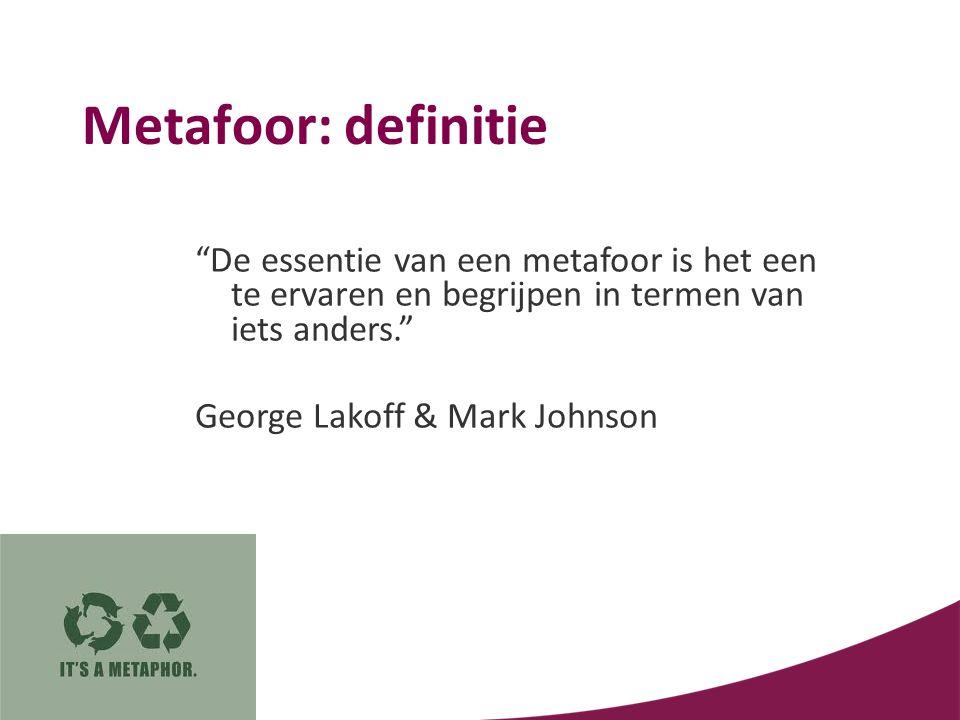 Metafoor: definitie De essentie van een metafoor is het een te ervaren en begrijpen in termen van iets anders.