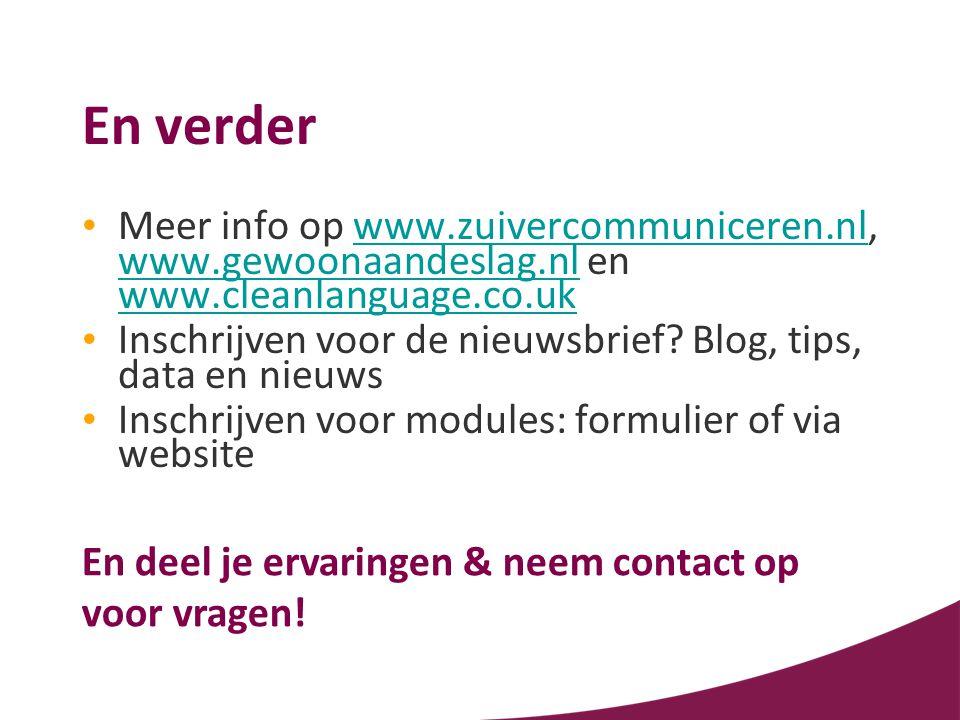 En verder Meer info op www.zuivercommuniceren.nl, www.gewoonaandeslag.nl en www.cleanlanguage.co.uk.