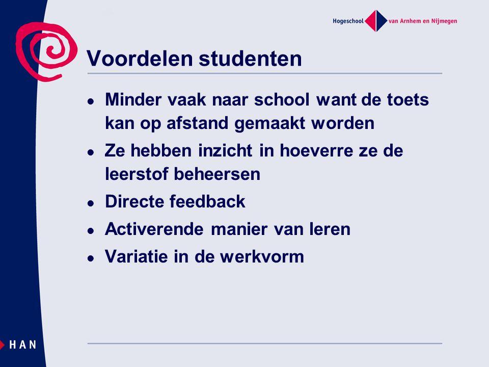 Voordelen studenten Minder vaak naar school want de toets kan op afstand gemaakt worden. Ze hebben inzicht in hoeverre ze de leerstof beheersen.