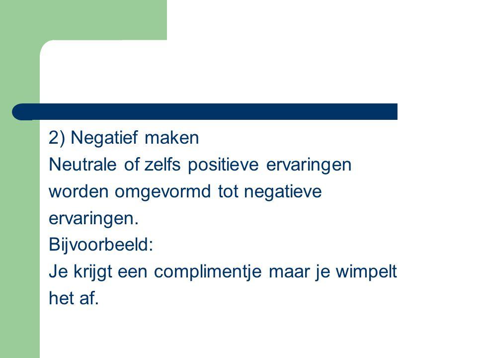 2) Negatief maken Neutrale of zelfs positieve ervaringen. worden omgevormd tot negatieve. ervaringen.