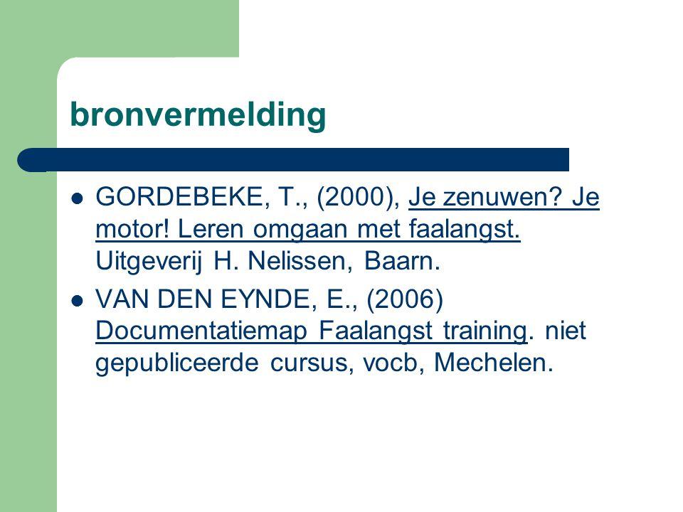bronvermelding GORDEBEKE, T., (2000), Je zenuwen Je motor! Leren omgaan met faalangst. Uitgeverij H. Nelissen, Baarn.