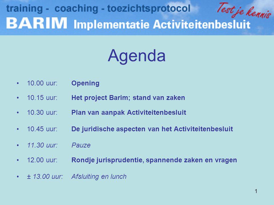 Agenda 10.00 uur: Opening. 10.15 uur: Het project Barim; stand van zaken. 10.30 uur: Plan van aanpak Activiteitenbesluit.