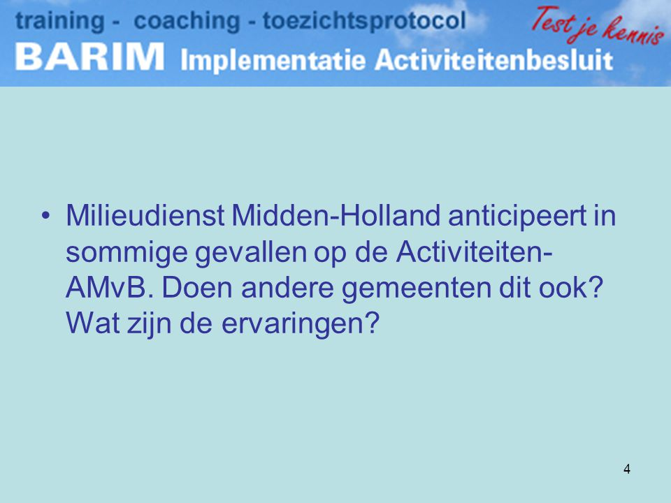 Milieudienst Midden-Holland anticipeert in sommige gevallen op de Activiteiten-AMvB.