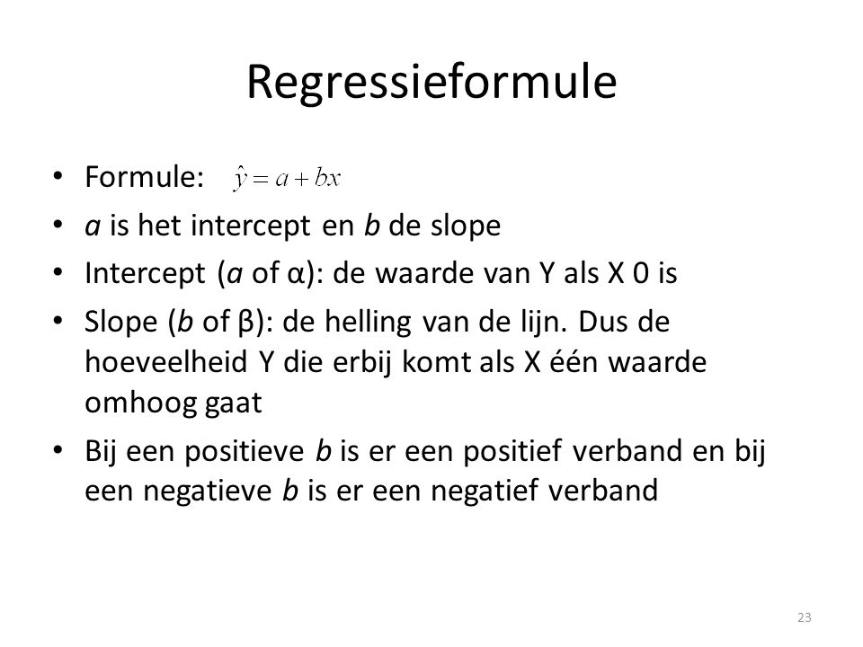 Regressieformule Formule: a is het intercept en b de slope