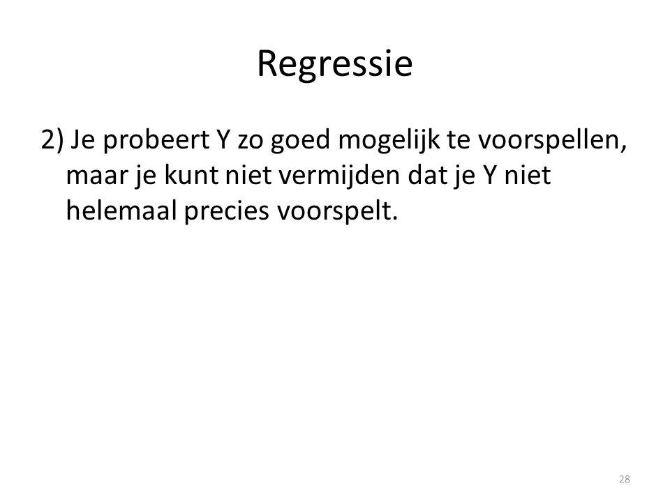 Regressie 2) Je probeert Y zo goed mogelijk te voorspellen, maar je kunt niet vermijden dat je Y niet helemaal precies voorspelt.