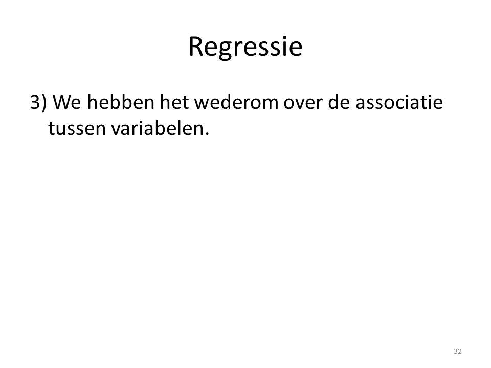 Regressie 3) We hebben het wederom over de associatie tussen variabelen.