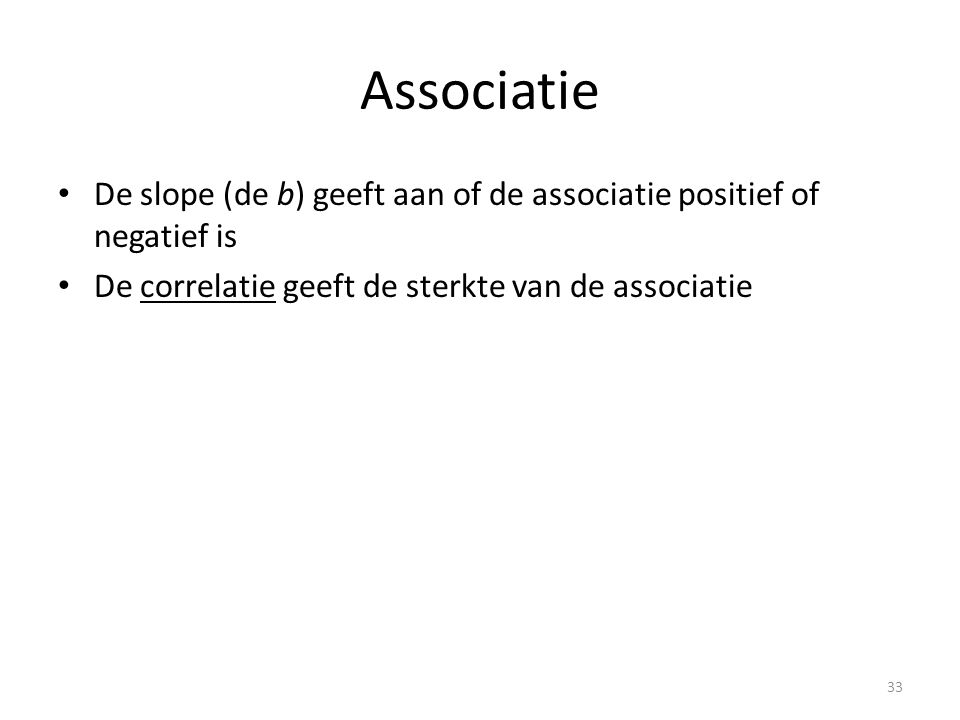 Associatie De slope (de b) geeft aan of de associatie positief of negatief is.
