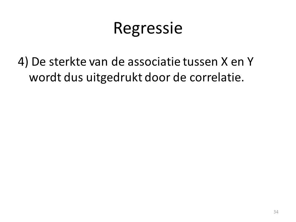 Regressie 4) De sterkte van de associatie tussen X en Y wordt dus uitgedrukt door de correlatie.