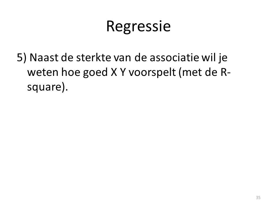 Regressie 5) Naast de sterkte van de associatie wil je weten hoe goed X Y voorspelt (met de R-square).