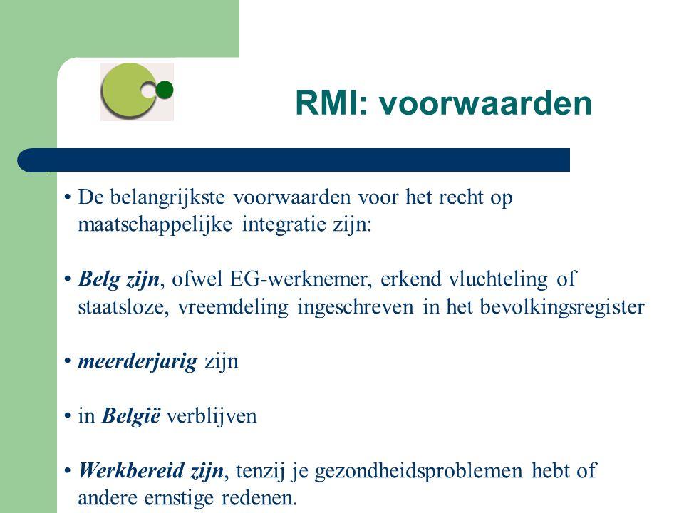 RMI: voorwaarden De belangrijkste voorwaarden voor het recht op maatschappelijke integratie zijn: