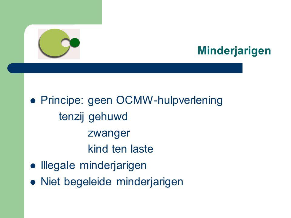 Minderjarigen Principe: geen OCMW-hulpverlening. tenzij gehuwd. zwanger. kind ten laste. Illegale minderjarigen.