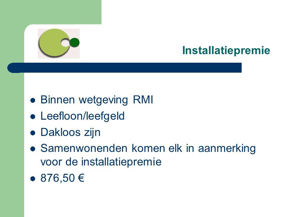 Installatiepremie Binnen wetgeving RMI. Leefloon/leefgeld. Dakloos zijn. Samenwonenden komen elk in aanmerking voor de installatiepremie.