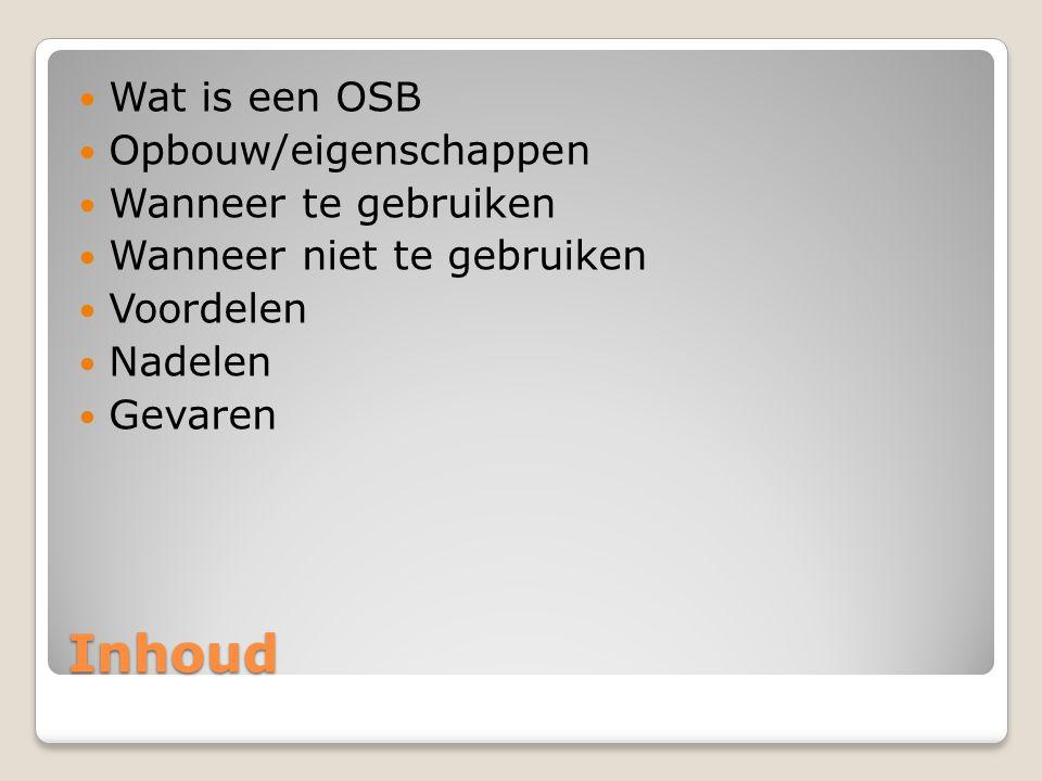 Inhoud Wat is een OSB Opbouw/eigenschappen Wanneer te gebruiken
