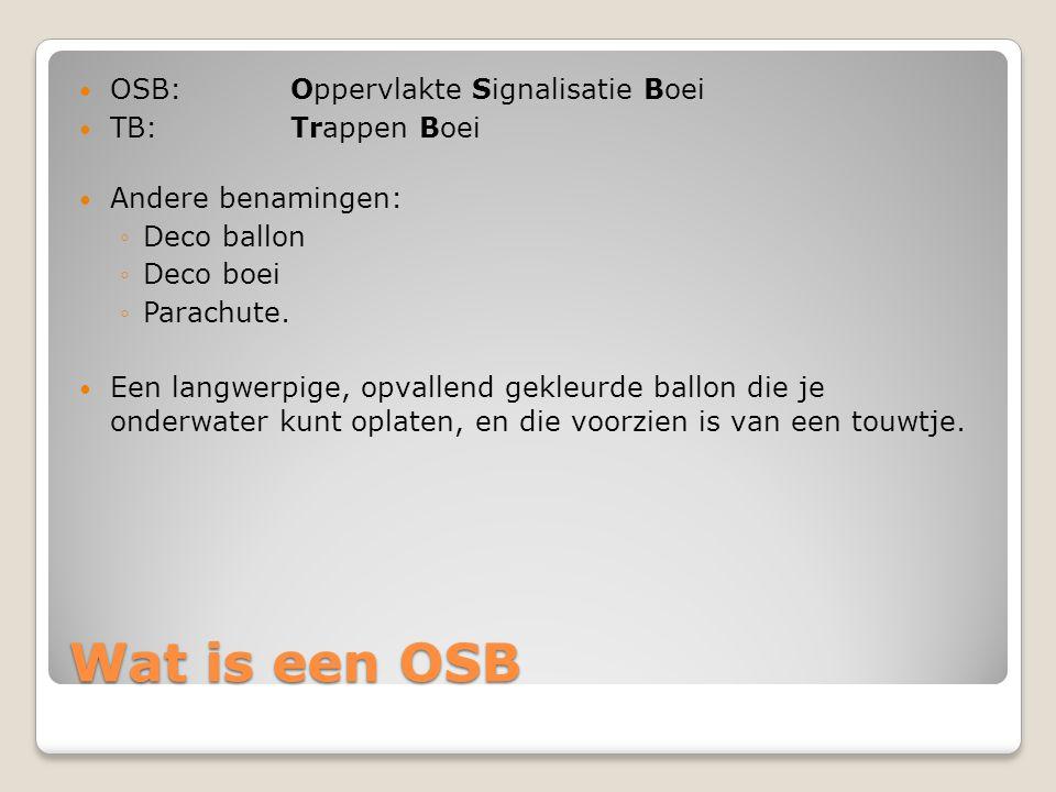 Wat is een OSB OSB: Oppervlakte Signalisatie Boei TB: Trappen Boei