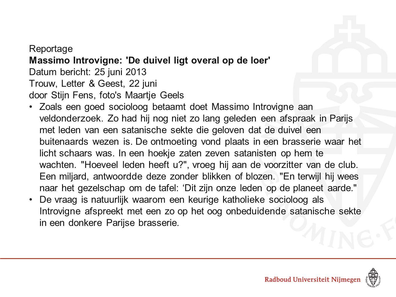 Reportage Massimo Introvigne: De duivel ligt overal op de loer Datum bericht: 25 juni 2013. Trouw, Letter & Geest, 22 juni.