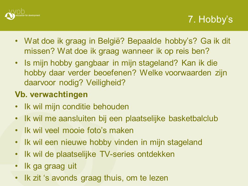 7. Hobby's Wat doe ik graag in België Bepaalde hobby's Ga ik dit missen Wat doe ik graag wanneer ik op reis ben