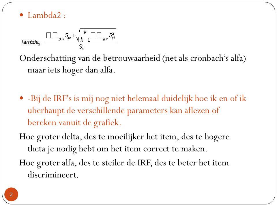 Lambda2 : Onderschatting van de betrouwaarheid (net als cronbach's alfa) maar iets hoger dan alfa.