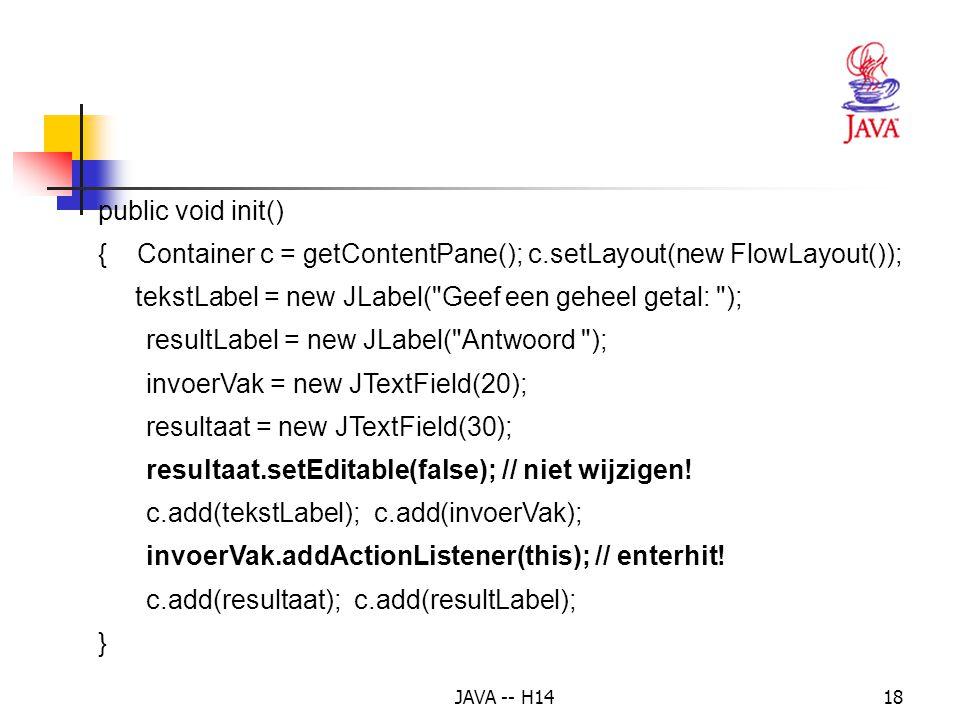 { Container c = getContentPane(); c.setLayout(new FlowLayout());
