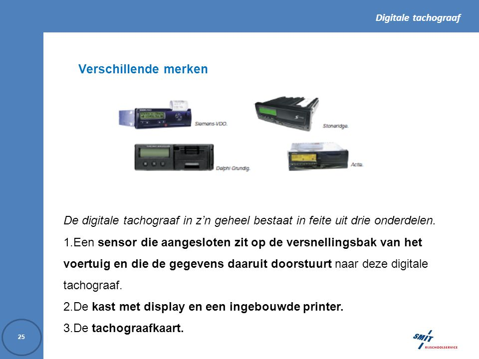 Verschillende merken De digitale tachograaf in z'n geheel bestaat in feite uit drie onderdelen.