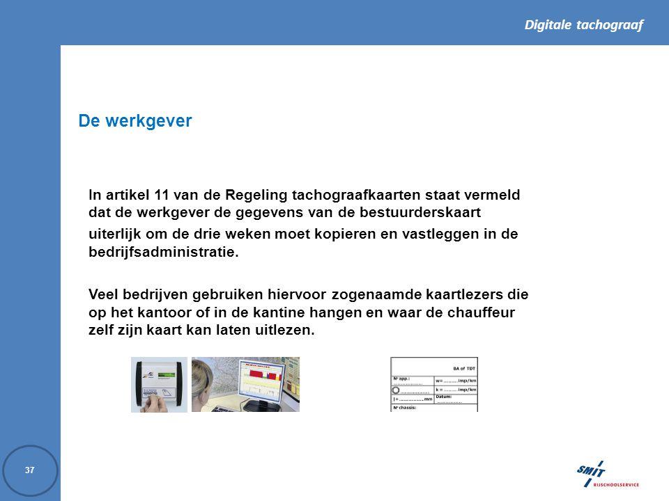 De werkgever In artikel 11 van de Regeling tachograafkaarten staat vermeld dat de werkgever de gegevens van de bestuurderskaart.