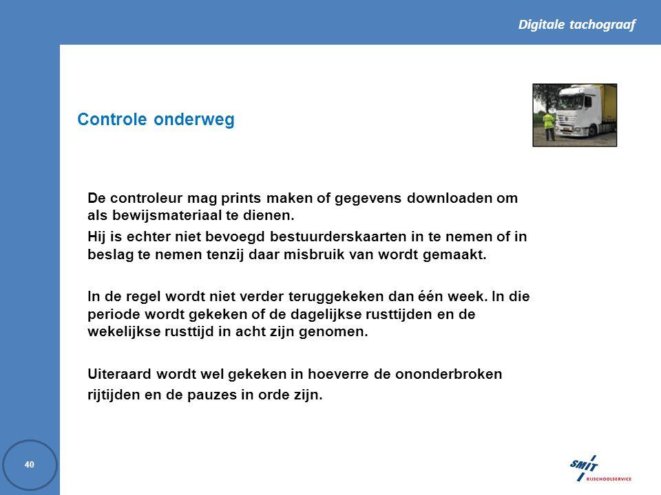 Controle onderweg De controleur mag prints maken of gegevens downloaden om als bewijsmateriaal te dienen.
