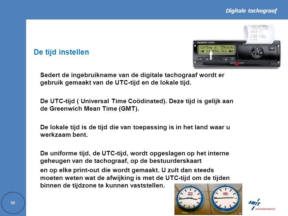 De tijd instellen Sedert de ingebruikname van de digitale tachograaf wordt er gebruik gemaakt van de UTC-tijd en de lokale tijd.