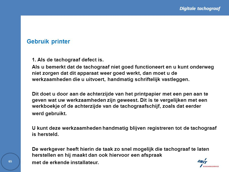 Gebruik printer 1. Als de tachograaf defect is.