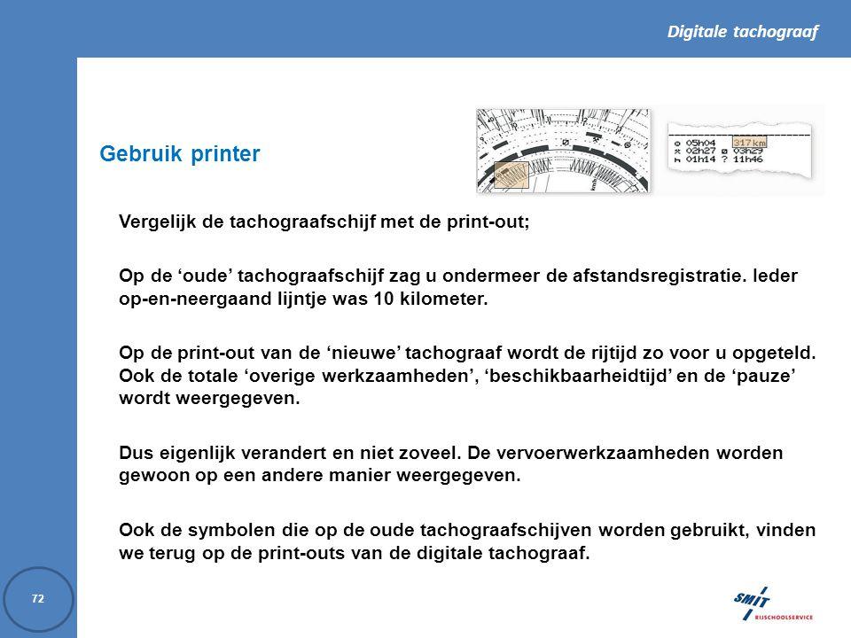 Gebruik printer Vergelijk de tachograafschijf met de print-out;