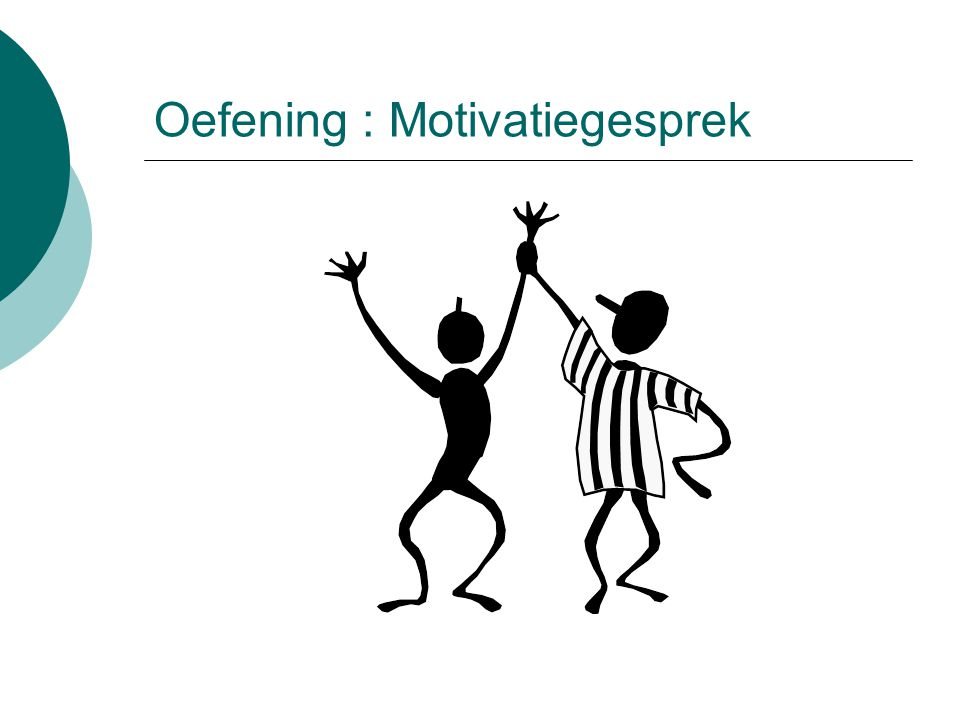 Oefening : Motivatiegesprek