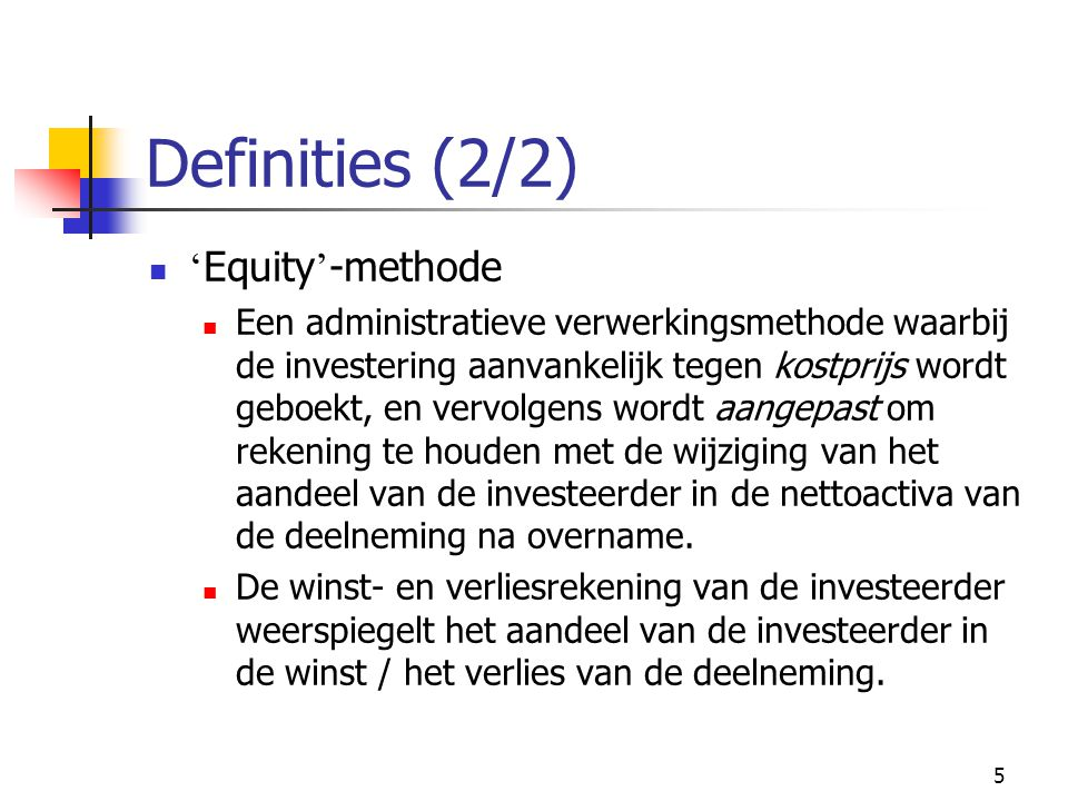 Definities (2/2) 'Equity'-methode