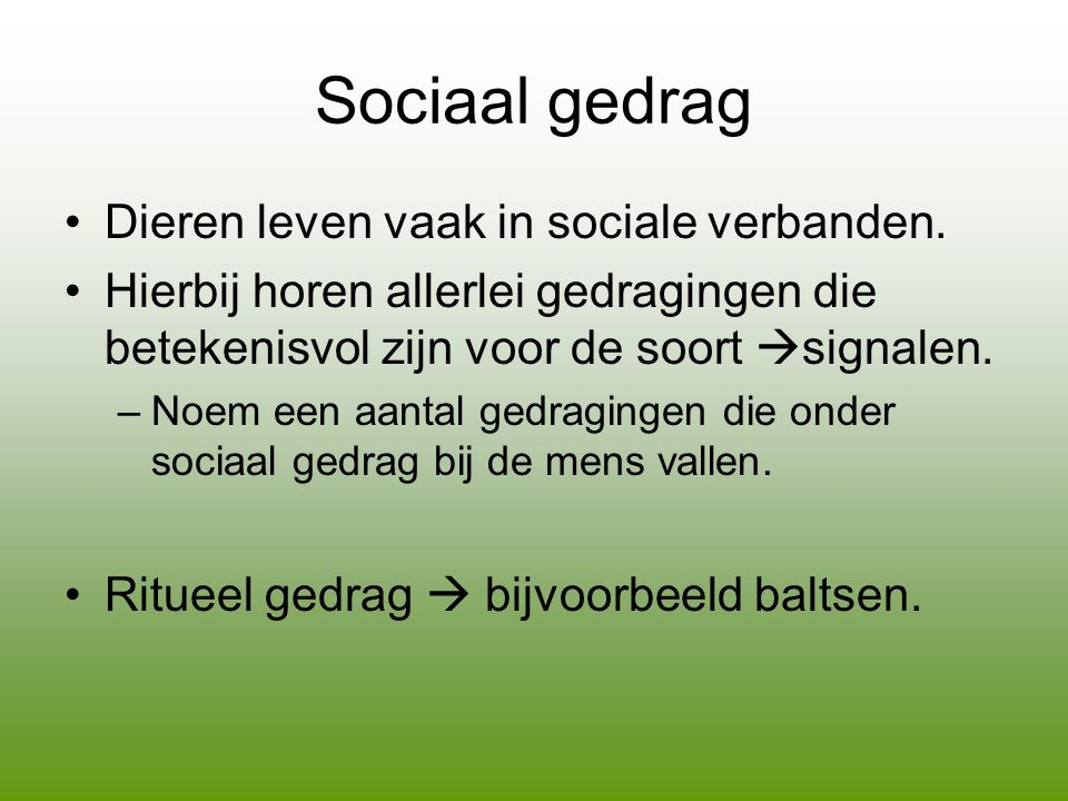 Sociaal gedrag Dieren leven vaak in sociale verbanden.