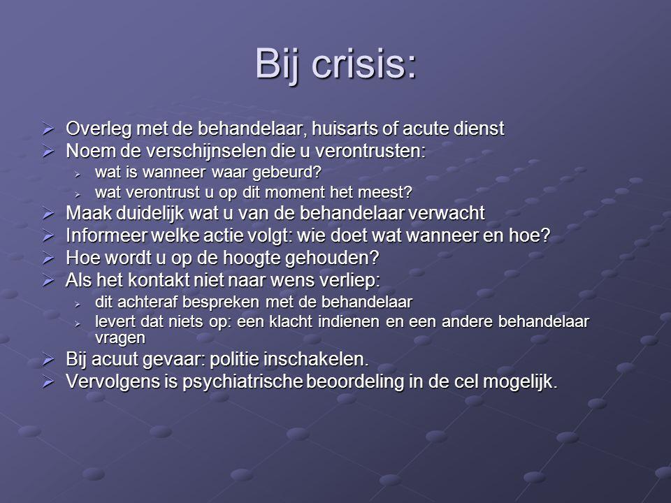 Bij crisis: Overleg met de behandelaar, huisarts of acute dienst